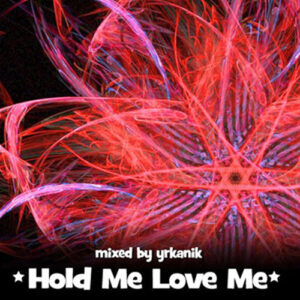 [CD107] Hold Me Love Me [mixed by yrkanik] 2010